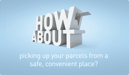 How about picking up your parcels from a safe, convenient place?