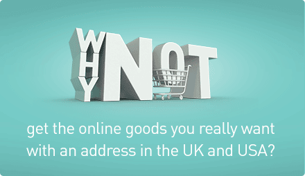 Why not get the online goods you really want with an address in the UK and USA?